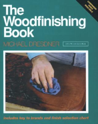 The Woodfinishing Book: Includes Key to Brands and Finish Selection Chart - Michael Dresdner - Paperback
