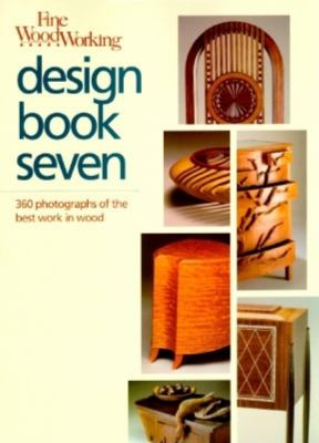 Fine Woodworking Design Book Seven  360 Photographs of the Best Work in Wood