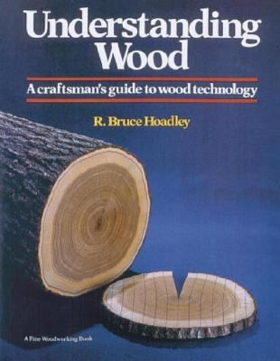 Understanding Wood A Craftman's Guide to Wood Technology