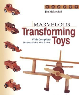 Marvelous Transforming Toys With Complete Instructions and Plans
