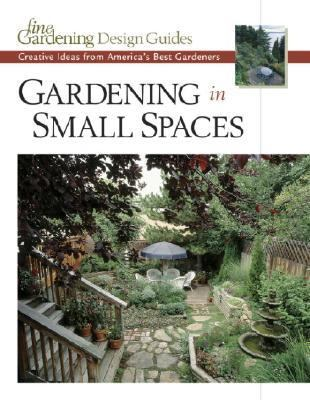 Gardening in Small Spaces Creative Ideas from America's Best Gardeners