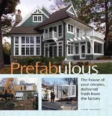Prefabulous The House of Your Dreams, Delivered Fresh From The Factory