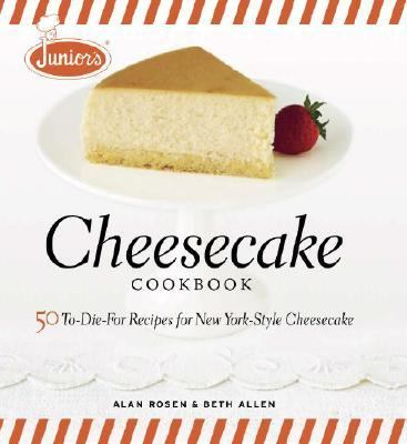 Junior's Cheesecake Cookbook 50 To-die-for Recipes for New York-style Cheesecake