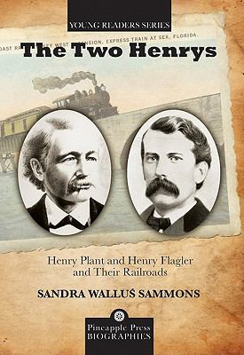 Two Henrys : Henry Plant and Henry Flagler and Their Railroads