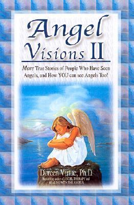 Angel Visions II More True Stories of People Who Have Had Contact With Angels, and How You Can, Too!