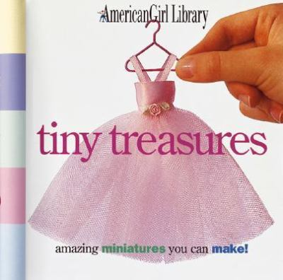 Tiny Treasures Amazing Miniatures You Can Make!