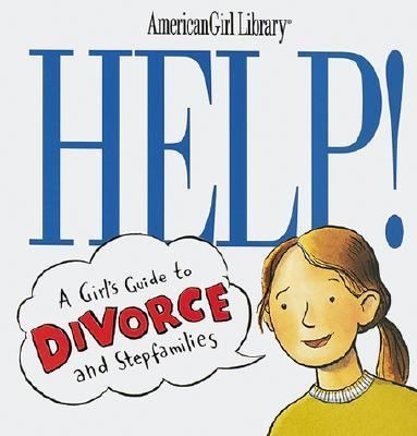 Help! A Girl's Guide to Divorce and Stepfamilies