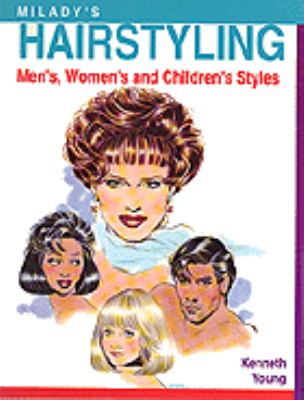 Milady's Hairstyling The Styling Guide  Men'S, Women's and Children's Styles to Accompany Milady's Haircutting