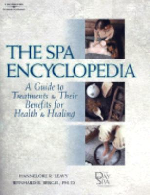 Spa Encyclopedia A Guide to Treatments and Their Benefits for Health and Healing
