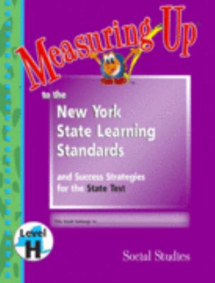 Measuring up to the NYS Learning Standards and Success Strategies for the State Test: Social Studies, Level H, Grade 8