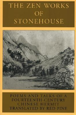 Zen Works of Stonehouse Poems and Talks of a Fourteenth-Century Chinese Hermit