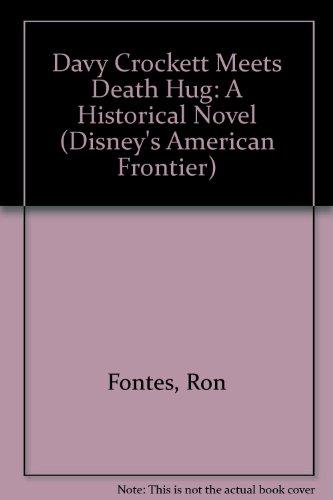 Davy Crockett Meets Death Hug: A Historical Novel (Disney's American Frontier)