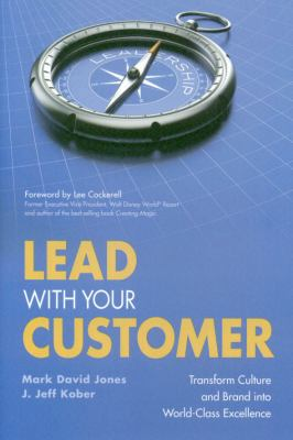 Lead With Your Customer: Transforming Your Culture and Brand into World-Class Excellence