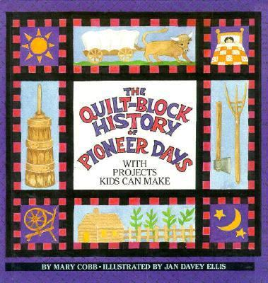 Quilt-Block History of Pioneer Days With Projects Kids Can Make