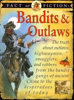 Bandits and Outlaws: The Truth about Outlaws, Highwaymen Smugglers, and Robbers from the Bandit Gangs of Ancient China to the Desperadoes of Today