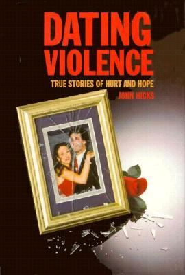 Dating Violence: True Stories of Hurt and Hope