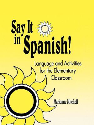 Say It in Spanish! Language and Activities for the Elementary Classroom