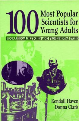 100 Most Popular Scientists for Young Adults Biological Sketches and Professional Paths