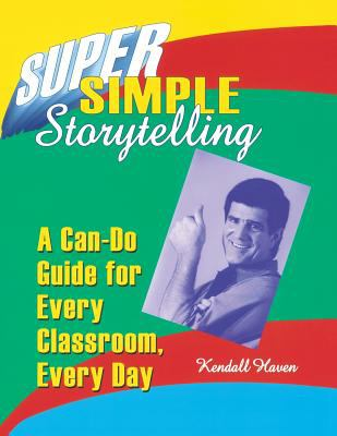 Super Simple Storytelling A Can-Do Guide for Every Classroom, Every Day