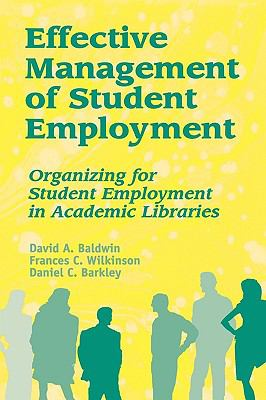 Effective Management of Student Employment Organizing for Student Employment in Academic Libraries