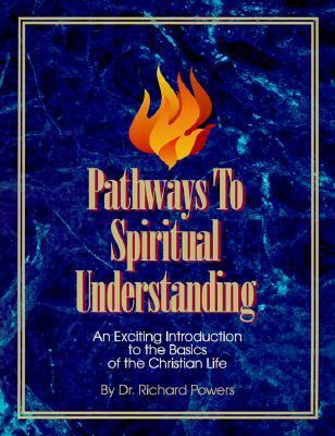 Pathways to Spiritual Understanding An Exciting Introduction to the Basics of the Christian Life