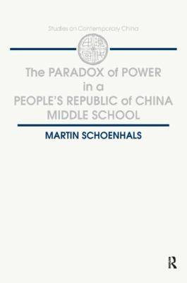 The Paradox of Power in a People's Republic of China Middle School (Studies on Contemporary China)