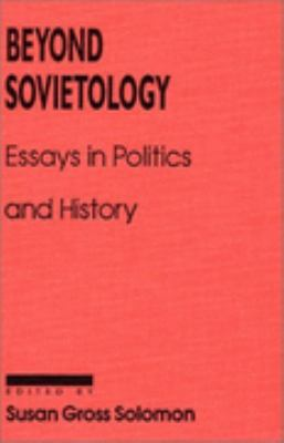 Beyond Sovietology Essays in Politics and History