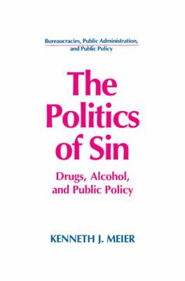 Politics of Sin Drugs, Alcohol, and Public Policy