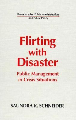 Flirting With Disaster Public Management in Crisis Situations