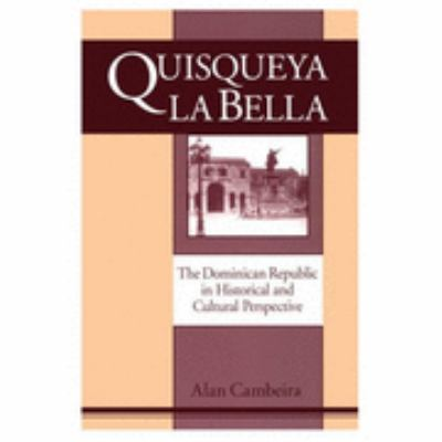 Quisqueya LA Bella The Dominican Republic in Historical and Cultural Perspective