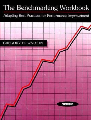 The Benchmarking Workbook: Adapting Best Practices for Performance Improvement - Gregory H. Watson - Paperback