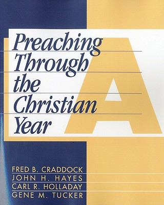 Preaching Through the Christian Year Year A  A Comprehensive Commentary on the Lectionary