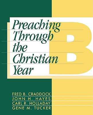 Preaching Through the Christian Year Year B  A Comprehensive Commentary on the Lectionary