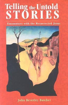 Telling the Untold Stories Encounters With the Resurrected Jesus