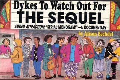 "Dykes to Watch Out for The Sequel  Added Attraction! ""Serial Monogamy""  A Documentary"