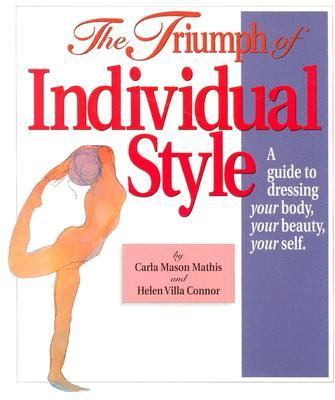 Triumph of Individual Style A Guide to Dressing Your Body, Your Beauty, Your Self