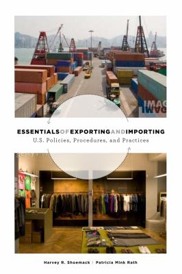 Essentials of Exporting and Importing: U.S. Trade Policies, Procedures and Practices