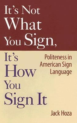 Its Not What You Sign, Its How You Sign It Politeness in American Sign Language