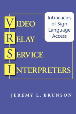 Video Relay Service Interpreters: Intricacies of Sign Language Access (Gallaudet Studies In Interpret)