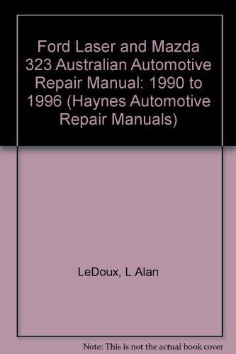 Ford Laser and Mazda 323 Australian Automotive Repair Manual: 1990 to 1996 (Haynes Automotive Repair Manuals)