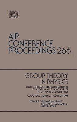 Group Theory in Physics Proceedings of the International Symposium Held in Honor of Prof. Marcos Moshinsky, Cocoyoc, Morelos, Mexico 1991