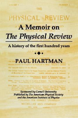 Memoir on the Physical Review A History of the First Hundred Years
