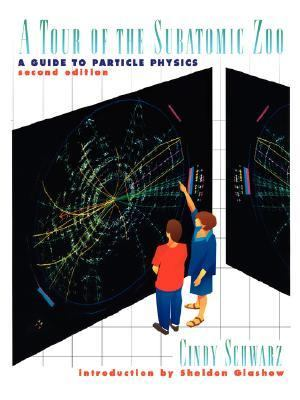 Tour of the Subatomic Zoo A Guide to Particle Physics