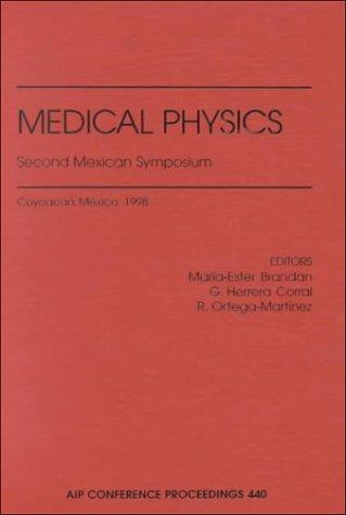 Medical Physics: Second Mexican Symposium: Coyoacan, Mexico, 26-28 February 1998 (AIP Conference Proceedings)