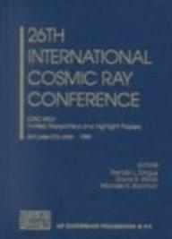 26th International Cosmic Ray Conference: ICRC XXVI, Invited Rapporteur, and Highlight Papers, Salt Lake City, Utah, USA 17-25 August 1999 (AIP Conference Proceedings / Astronomy and Astrophysics)
