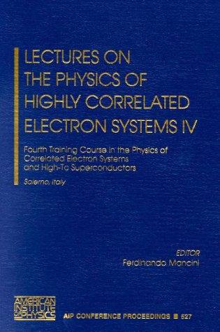 Lectures on the Physics of Highly Correlated Electron Systems IV: Fourth Training Course in the Physics of Correlated Electron Systems and High-Tc Superconductors (AIP Conference Proceedings)