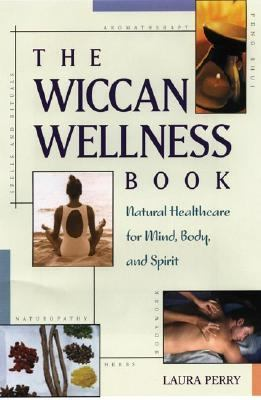 Wiccan Wellness Book Natural Healthcare for Mind, Body, and Spirit