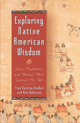 Exploring Native American Wisdom Lore, Traditions, and Rituals That Connect Us All