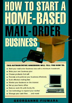 How to Start a Home-Based Mail-Order Business: An Unabridged Guide