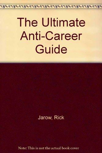 The Ultimate Anti-Career Guide